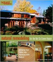 Natural Remodeling for the Not-so-Green House: Bringing Your Home into Harmony with Nature cover image