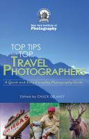 Top travel photo tips from ten pro photographers : a quick-and-easy everyday photography guide by Chuck DeLaney.