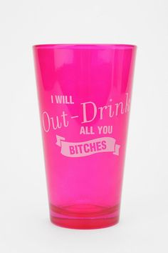 I will out drink all you bitches..:)