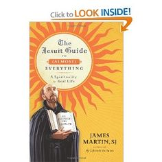 The Jesuit Guide to (Almost) Everything: A Spirituality for Real Life by Fr. James Martin