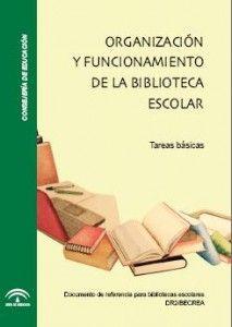 Organización y funcionamiento de la biblioteca escolar. Tareas básicas. Junta de Andalucía.