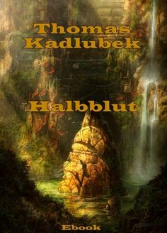 """Halbblut"" - Fantasyroman mit 30 Kapitel von Thomas Kadlubek, zum Downloaden auf XinXii."