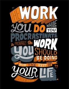 Procrastinate word of wisdom, food for thought, inspiring quotes, art, jessica hische, quote life, typography, typographi, career advice