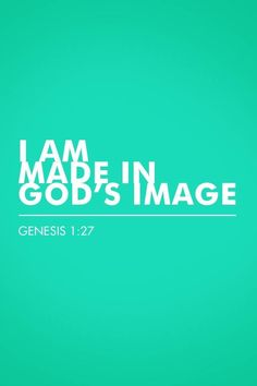 I am made in GOD's image. // Genesis 1:27