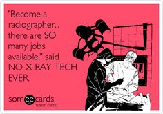 If you're in x-ray school, get out now and do something else.  There's too many techs and not enough jobs.