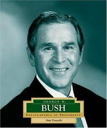 Donnelly, M. (2005). George W. Bush: America's 43rd president. Danbury, CT: Children's Press.
