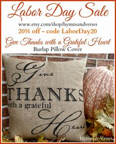 Give Thanks with a Grateful Heart Burlap Pillow Cover - 20% off Labor Day Sale - Enter Code: LaborDay20 at Etsy Checkout - Hymns and Verses  www.etsy.com/shop/hymnsandverses