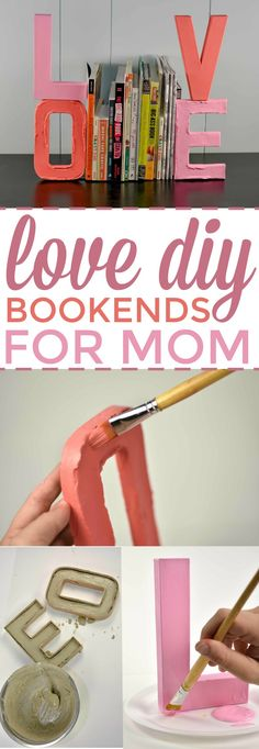 Looking  for a Mother's Day gift idea? These L-O-V-E DIY Bookends will be the perfect project for her  bookcase! Check out how easy they are to make! #mothersday  #mothersdaydiycrafts #mothersdaygifts #gifts #giftideas #giftsformom #giftsforher  #crafts #teen #teens #teencrafts #craftsforteens #craftideasforteens #teencraftideas  #diysforteens #teendiy #diyprojectsforteens #diyteencraftprojects