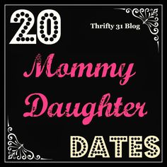 Thrifty 31 Blog: 20 Mommy-Daughter Dates