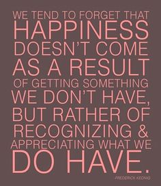 It's okay to want to make some changes but be sure to recognize the good in what you already have :)  #happiness #appreciation #quotes