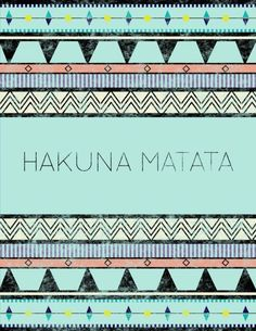 Hakuna Matata. It's something I learned out here.