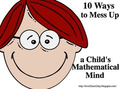 10 Ways to Mess Up a Child's Mathematical Mind