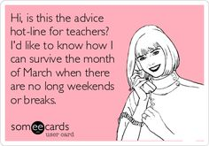 LOL!  Except that we actually have a long weekend & Spring Break in March.