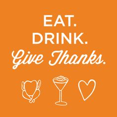 eat. drink. give thanks.