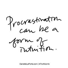 Procrastination can be a form of intuition. Subscribe: DanielleLaPorte.com #Truthbomb #Words #Quotes