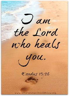"""(Exodus 15:26) He said, """"If you listen carefully to the Lord your God and do what is right in his eyes, if you pay attention to his commands and keep all his decrees, I will not bring on you any of the diseases I brought on the Egyptians, for I am the Lord, who heals you."""""""