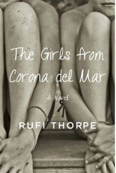 The Girls from Corona del Mar | An astonishing debut novel about how friendships made in youth either break or endure.