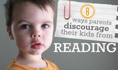8 ways parents unintentionally discourage reading in their home. #ECE #reading