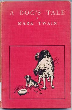 A Dog's Tale by Mark Twain (Samuel Langhorne Clemens).  New York, London : Harper & Brothers, 1904. A Dog's Tale is a short, bittersweet story about the life of Aileen Mavourneen, a St. Bernard/Collie dog.  The book is bound in red pictorial cloth depicting a black and white dog (Aileen) and her puppy looking at a food bowl. Read more about it on the blog! http://library2.binghamton.edu/news/specialcollections/2013/07/31/august-book-of-the-month/