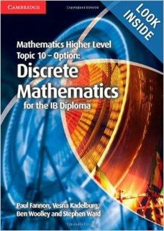 This title forms part of the completely new Mathematics for the IB Diploma series. This highly illustrated book covers topic 10 of the IB Diploma Higher Level Mathematics syllabus, the optional topic Discrete Mathematics. ISBN: 9781107666948