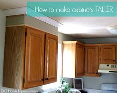 Making Cabinets Taller.. great way to get rid of the weird dust catcher above your cabinets.