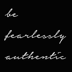 "Tattoo Ideas & Inspiration - Quotes & Sayings | ""Be fearlessly authentic"""