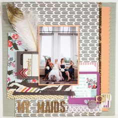 My Maids - Scrapbook.com  I used Carta Bella - Wild Flower to create this layout