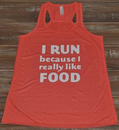 I Run Because I Really Like Food Shirt - Running Tank Top - Workout Tank Top - Quote