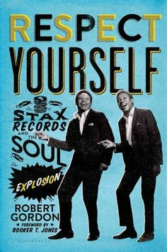 Gordon, Robert.  Respect Yourself: Stax Records and the Soul Explosion. [LARB review 'Aaron Gilbreath ... The Sounds of Soulsville, U.S.A.']