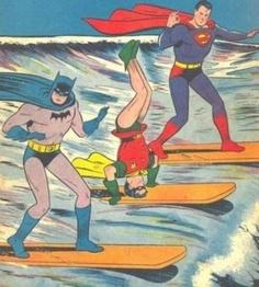 Batman, Superman & Robin. Surfing.