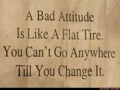 A bad attitude is like a flat tire…