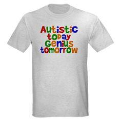 Autistic Today Genius Tomorrow T-Shirt #autism #awareness