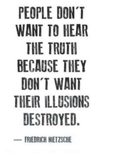 Another great one. I feel bad for those people who would rather secretly know the truth but avoid saying it out loud BC then it would mean they're life isn't as perfect as they want the world to see it. Or worse, someone tries to tell them the truth and theyre to proud to believe it!!! #sorrynotsorry