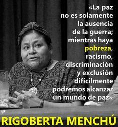 Rigoberta Menchú quote: La paz no es solamente la aucencia de guerra; mientras haya pobreza, racismo, discriminación...