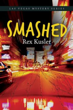 Smashed (Las Vegas Mystery #5) by Rex Kusler - awesome books! all of them!