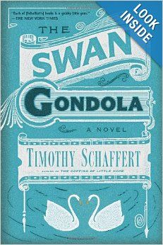The Swan Gondola: A Novel: Timothy Schaffer