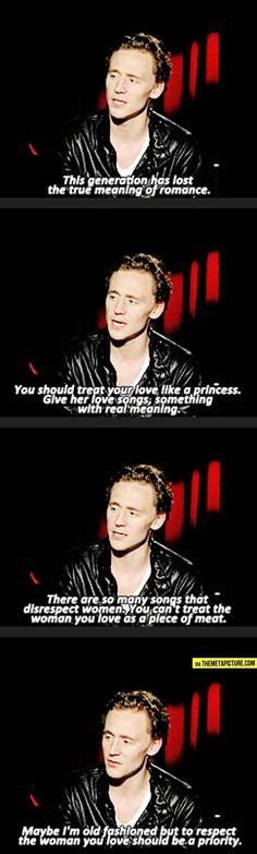 Tom Hiddleston, ladies & gentleman... Guys need more role models like him...