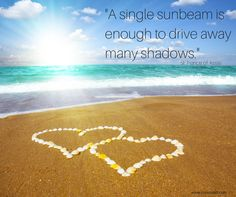 -A single sunbeam is enough to drive away many shadows