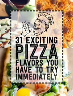 31 Exciting Pizza Flavors You Have To Try