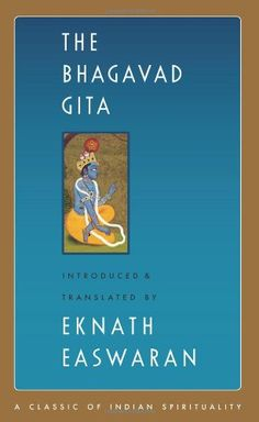 The Bhagavad Gita (Classics of Indian Spirituality) by Eknath Easwaran / In the Bhagavad Gita, Prince Arjuna asks direct, uncompromising  questions of his spiritual guide on the eve of a great battle. / Ex Libris <3