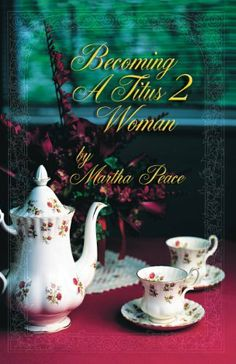 Becoming a Titus 2 Woman by Martha Peace
