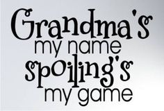 Spoiling is my game the game, grandbabi, family quotes, wall quotes