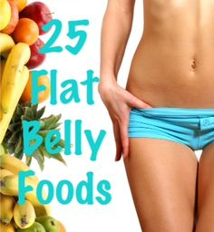 Top 25 foods for a flatter belly. YUMMY recipes too. Super excited to get started.