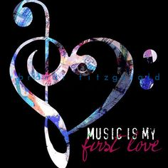 Music is my first lo