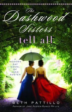 The Dashwood Sisters Tell All: A Modern Day Novel of Jane Austen