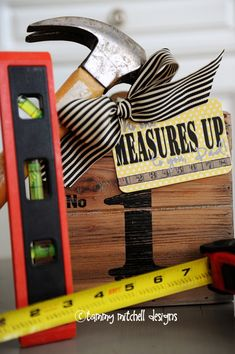 "Cute idea for Father's Day! Tools with printable ""No one measures up to you"""