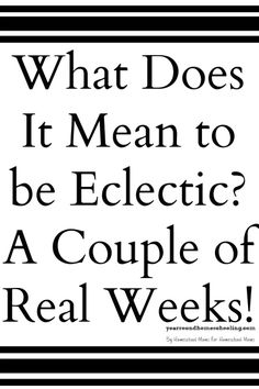What Does It Mean to be Eclectic? A Couple of Real Weeks! - http://www.yearroundhomeschooling.com/mean-eclectic-couple-real-weeks/
