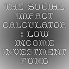 The Social Impact Calculator : Low Income Investment Fund