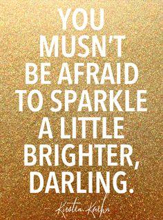 Sparkle brighter, darling.