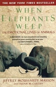 When Elephants Weep: The Emotional Lives of Animals - have to check this one out...
